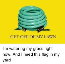 Get Off My Lawn Meme - get off of my lawn i m watering my grass right now and i need this