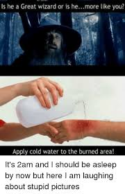 Water For That Burn Meme - 25 best memes about apply cold water to the burn apply cold