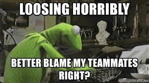 Typing Meme - loosing horribly better blame my teammates right kermit typing