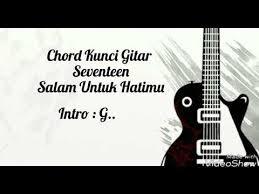 belajar kunci gitar seventeen jaga selalu hatimu intro tutorial chord gitar seventeen salam untuk hatimu versi aslinya