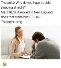 Therapist Meme - therapist why do you have trouble sleeping at night me if kesha