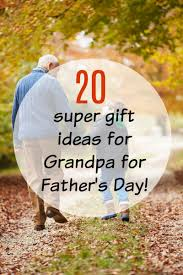 20 great father u0027s day gift ideas for grandpa all under 25