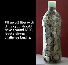 fill a 2 liter bottle with just dimes and you should save about