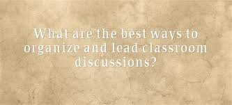 The Best Ways To Organize - what are the best ways to organize classroom discussions u201d larry