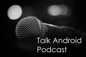 podcast android talk android podcast talkandroid