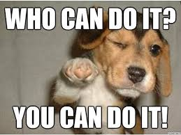 Meme You Can Do It - 26 you can do it meme meme memes and funny things