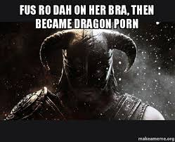 Fus Ro Dah Meme - fus ro dah on her bra then became dragon porn skyrim make a meme
