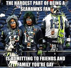 Seahawks Fan Meme - the hardest part of being a seahawks fan is admitting to friends and