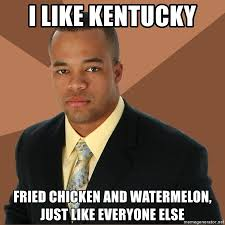 Kfc Chicken Meme - i like kentucky fried chicken and watermelon just like everyone