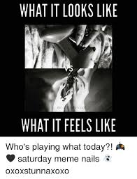 Saturday Meme - what it looks like what it feels like q who s playing what today