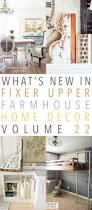 what u0027s new in fixer upper farmhouse home decor volume 22 the