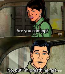 Sterling Archer Meme - 19 perfect lines from archer that will make you laugh funny