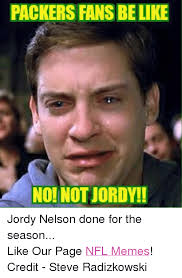 Meme Nelson - packers fansbelike noi not jordy jordy nelson done for the