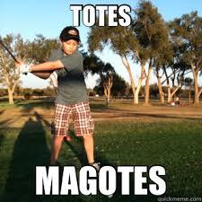 Totes Magotes Meme - totes magotes misc quickmeme