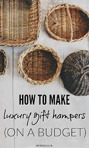 How To Make Gift Baskets How To Make Luxury Gift Hampers On A Budget Skint Dad