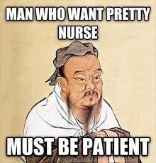 Patient Meme - man who want pretty nurse must be patient memes and comics