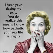 My Ex Meme - your dating my ex jokes humor texts