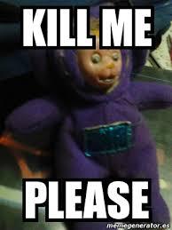 Please Kill Me Meme - meme personalizado kill me please 1430822
