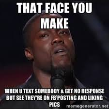 Make Meme Text - that face you make when u text somebody get no response but see