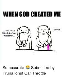 When God Made Me Meme - when god made me just a little bit oops of awesomeness meme on me me