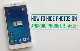 how to hide photos on android how to hide photos on android phone or tablet