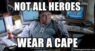 not all heroes wear a cape helpdesk service meme generator