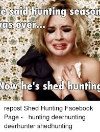 Hunting Season Meme - e said hunting season as ver now he s shed huntind repost shed