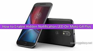 how to on notification light in moto g4 plus how to enable hidden notification led indicator moto g4 plus