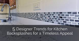 timeless kitchen backsplash 5 designer trends for kitchen backsplashes for a timeless appeal