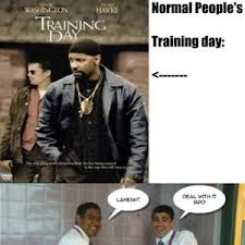 Training Day Meme - your training day vs mine by doomonaga meme center