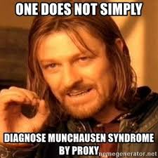 Proxy Meme - one does not simply diagnose munchausen syndrome by proxy one does