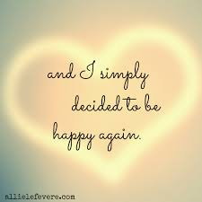 and i simply decided to be happy again happiness affirmations
