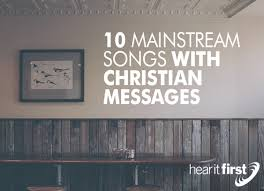10 mainstream songs with christian messages news hear it