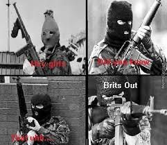 Ira Meme - the ira did nothing wrong brits out by kiss my ass meme center