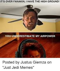 Meme High - 25 best memes about i have the high ground i have the high