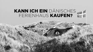 Immobilien Ferienhaus Kaufen Kann Ich Ein Dänisches Ferienhaus Kaufen Youtube