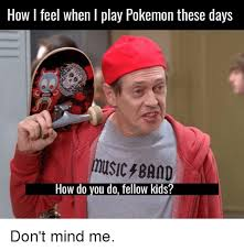 Pokemon Kid Meme - 25 best memes about how do you do fellow kids how do you do