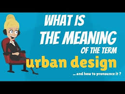 design definition in advertising what is urban design what does urban design mean urban design