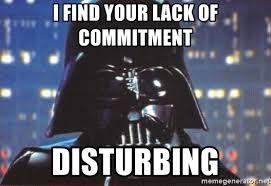 Vader Meme - i find your lack of commitment disturbing darth vader meme generator