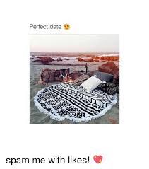 Perfect Date Meme - perfect date spam me with likes dating meme on esmemes com