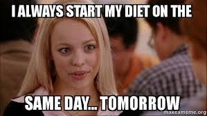 Diet Meme - i always start my diet on the same day tomorrow diet meme