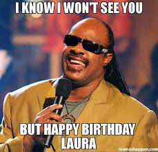 Laura Meme - i know i won t see you but happy birthday laura meme stevie