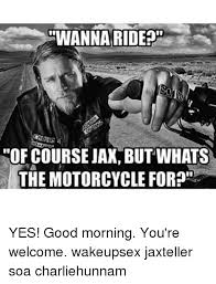 Jax Teller Memes - wanna ride of course jax but whats yes good morning you re welcome