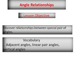 1 5 angle relationships what are adjacent angles linear pairs