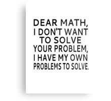 dear math i don u0027t want to solve your problem