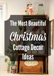 the most beautiful christmas cottage decor ideas cottage diy