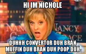 Duh Memes - hi im nichole duhhh convertor duh bran muffin duh bran duh poop