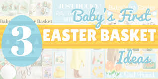 baby s easter basket baby s easter basket three themes your child will