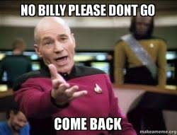 Billy Meme - no billy please dont go come back annoyed picard make a meme