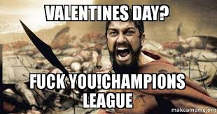 Fuck Valentines Day Meme - valentines day fuck you chions league the 300 make a meme